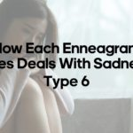 How Each Enneagram Type Deals With Sadness – Type 6